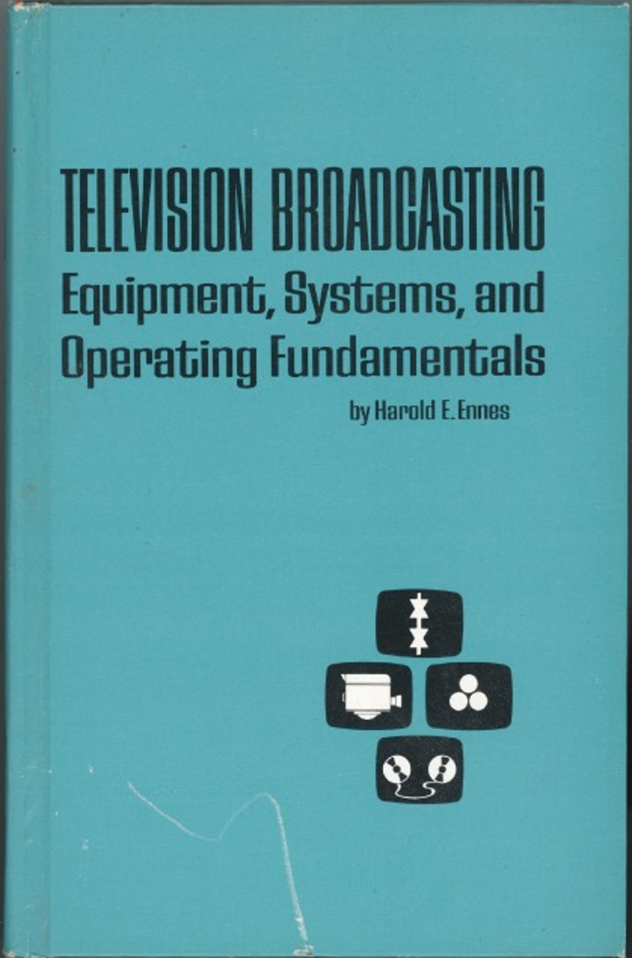 Television Broadcasting Equipment, Systems, and Operating Fundamentals